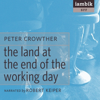 Cover photo of The Land at the End of the Working Day