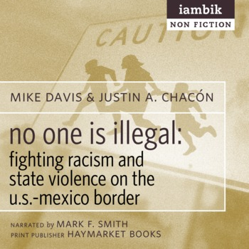 Cover photo of No One is Illegal: Fighting Racism and State Violence on the U.S.-Mexico Border